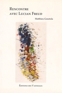 Matthieu Gosztola - Rencontre avec Lucian Freud.