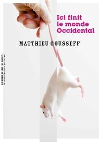 Matthieu Gousseff - Ici finit le monde occidental.