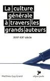 Matthieu Guy-Grand - La culture générale à travers les grands auteurs - XVIIe-XXe siècle.