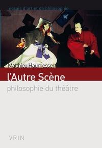 Matthieu Haumesser - L'autre scène - Philosophie du théâtre.