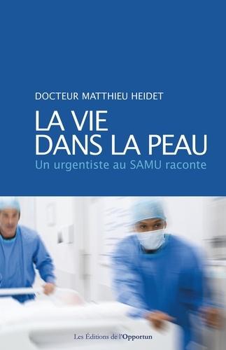 Matthieu Heidet - La vie dans la peau - Un urgentiste au Samu raconte.