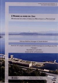 Matthieu Honegger et Claude Mordant - L'Homme au bord de l'eau - ArchéologiedeszoneslittoralesduNéolithiqueàlaProtohistoire.