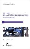 Matthieu Houser - Le droit de la péréquation financière - Fondement et pratique.