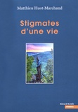 Matthieu Huot-Marchand - Stigmates d'une vie.