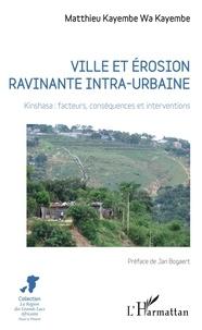 Matthieu Kayembe wa Kayembe - Ville et érosion ravinante intra-urbaine - Kinshasa : facteurs, conséquences et interventions.