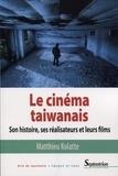 Matthieu Kolatte - Le cinéma taïwanais - Son histoire, ses réalisateurs et leurs films.