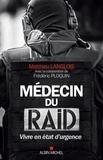 Matthieu Langlois et Frédéric Ploquin - Médecin du RAID - Vivre en état d'urgence.