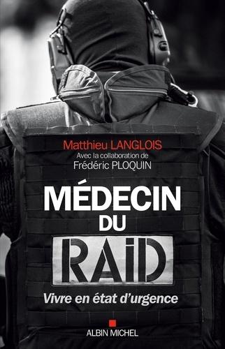 Médecin du RAID. Vivre en état d urgence