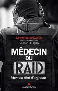Livres téléchargement gratuit en ligne Médecin du RAID  - Vivre en état d'urgence 9782226391889 par Matthieu Langlois