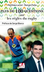 Matthieu Lartot et Romain Poite - Plus de 100 questions sur les règles du rugby - Connaître les règles et comprendre les décisions de l'arbitre.