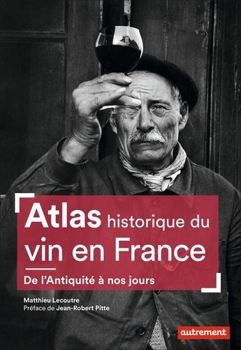 Atlas historique du vin en France. De l'Antiquité à nos jours