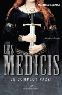 Matthieu Legault - Les Médicis Tome 1 : Le complot Pazzi.