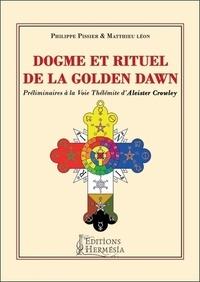Matthieu Léon et Philippe Pissier - Dogme et rituel de la Golden Dawn - Préliminaires à la voie thélémite d'Aleister Crowley.