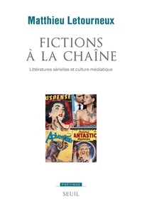Matthieu Letourneux - Fictions à la chaîne - Littératures sérielles et culture médiatique.