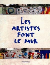Matthieu Malgrange et Olivier Bailly - Les artistes font le mur - Edition bilingue français-anglais.