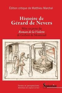 Matthieu Marchal - Histoire de Gérard de Nevers - Mise en prose du Roman de la Violette de Gerbert de Montreuil.