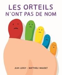 Matthieu Maudet et Jean Leroy - Les orteils n'ont pas de nom.