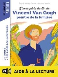 L'incroyable destin de Van Gogh, peintre de la lumière - Lecture aidée.
