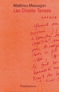 Matthieu Messagier - Les chants tenses - Et autres poèmes.
