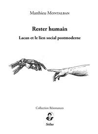 Matthieu Montalban - Rester humain - Lacan et le lien social postmoderne.