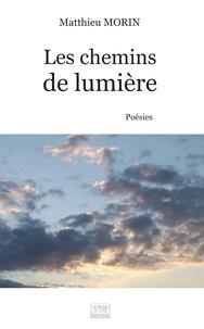 Matthieu Morin - Les chemins de lumière.