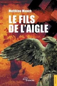 Matthieu Munch - Le fils de l'aigle.
