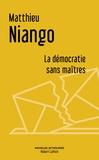 Matthieu Niango - La démocratie sans maîtres.