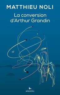 Matthieu Noli - La conversion d'Arthur Grandin.