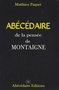 Matthieu Paquet - Abécédaire de la pensée de Montaigne.