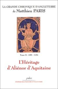 Matthieu Paris - La Grande chronique d'Angleterre Tome 2 : L'héritage d'Aliénor d'Aquitaine (100-1184).