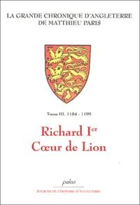 Matthieu Paris - La Grande chronique d'Angleterre Tome 3 : Richard Ier Coeur de Lion (1184-1199).