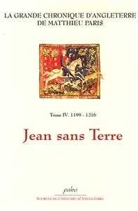 Matthieu Paris - La Grande chronique d'Angleterre Tome 4 : 1199-1216, Jean sans Terre.
