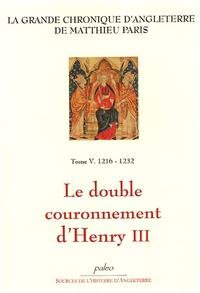 Matthieu Paris - La Grande chronique d'Angleterre Tome 5 : 1216-1232, Le double couronnement d'Henry III.