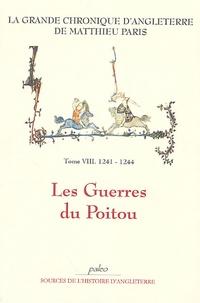 Matthieu Paris - La Grande chronique d'Angleterre Tome 8 : Les Guerres du Poitou (1241-1244).