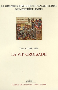 Matthieu Paris - La Grande chronique d'Angleterre - Tome 10, 1248-1251, La VIIe Croisade.
