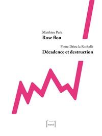Matthieu Peck et Pierre Drieu La Rochelle - Rose flou / Décadence et destruction.