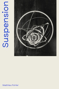 Matthieu Poirier - Suspension - Une histoire aérienne de la sculpture abstraite (1918-2018).