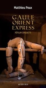Matthieu Poux - Gaule-Orient-Express - Péplum spaghetti.