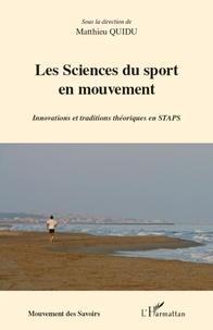 Les Sciences du sport en mouvement. Innovations et traditions théoriques en STAPS - Matthieu Quidu