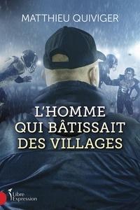 Matthieu Quiviger - L'Homme qui bâtissait des villages.