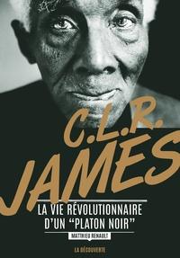 """Matthieu Renault - CLR James - La vie révolutionnaire d'un """"Platon noir""""."""