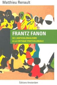 Matthieu Renault - Frantz Fanon - De l'anticolonialisme à la critique postcoloniale.
