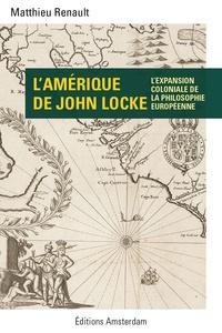 Matthieu Renault - L'Amérique de John Locke - L'expansion coloniale de la philosophie européenne.