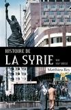 Matthieu Rey - Histoire de la Syrie XIX-XXIe siècle.
