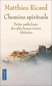 Matthieu Ricard - Chemins spirituels - Petite anthologie des plus beaux textes tibétains.
