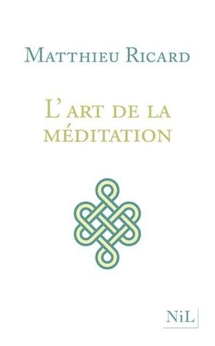 L'art de la méditation. Pourquoi méditer ? Sur quoi ? Comment ?