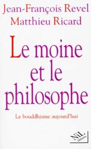 Matthieu Ricard et Jean-François Revel - Le moine et le philosophe - Le bouddhisme aujourd'hui.