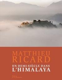 Matthieu Ricard - Un demi-siècle dans l'Himalaya.
