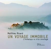 Matthieu Ricard - Un voyage immobile - L'Himalaya vu d'un ermitage.