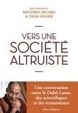 Matthieu Ricard et Tania Singer - Vers une société altruiste - Conversations sur l'altruisme et la compassion réunissant sa Sainteté le Dalaï-lama, des scientifiques et des économistes.